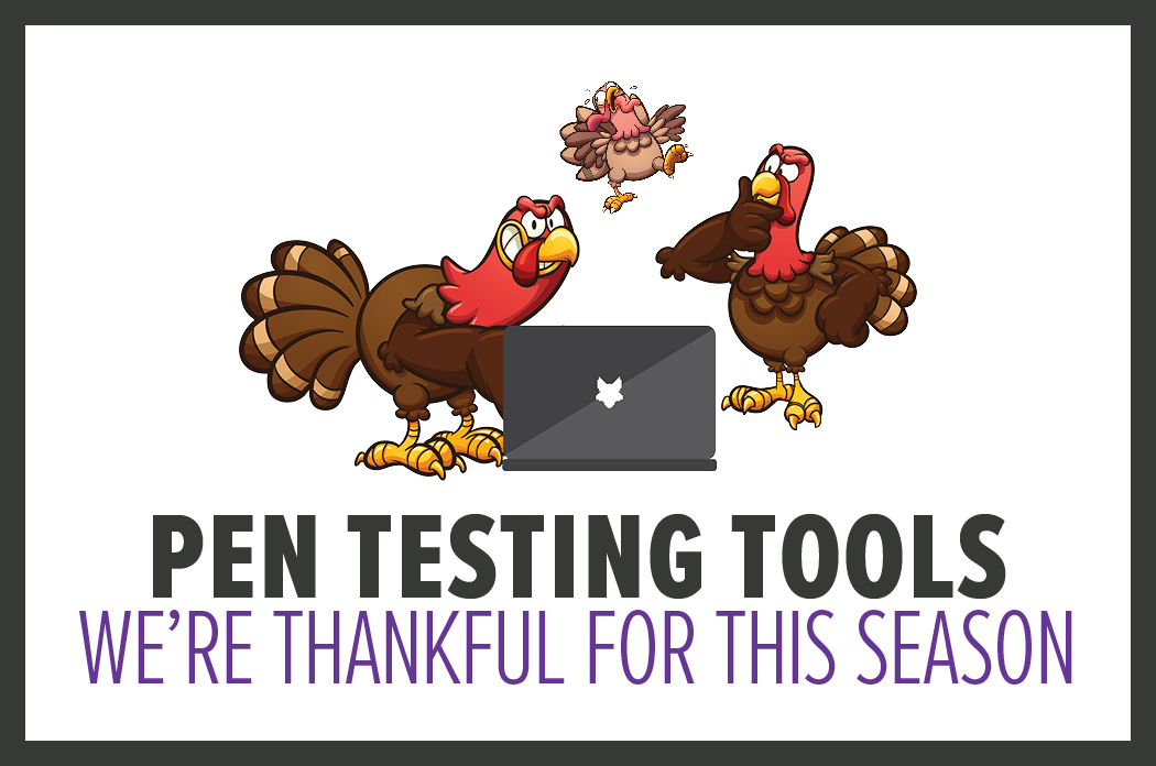 The Pen Testing Tools We're Thankful for This Season